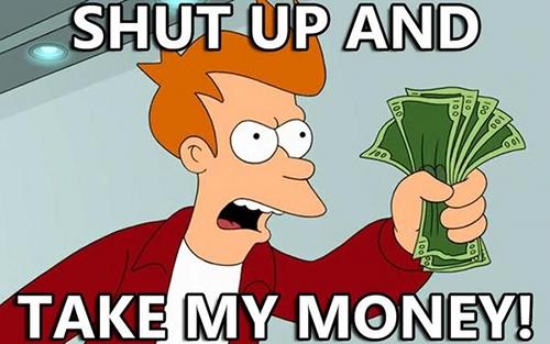 shut-up-and-take-my-money.jpg.1083d1caa5